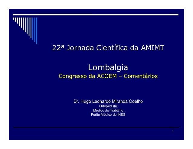 1 Dr. Hugo Leonardo Miranda Coelho Ortopedista Médico do Trabalho Perito Médico do INSS