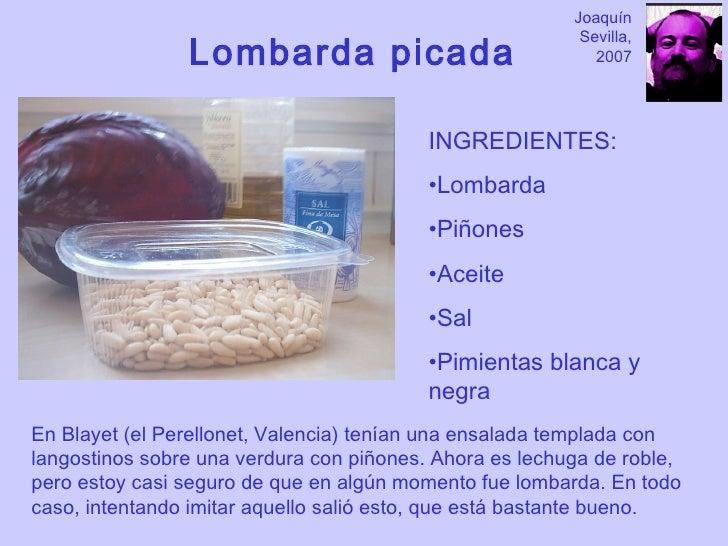 Lombarda picada <ul><li>INGREDIENTES: </li></ul><ul><li>Lombarda </li></ul><ul><li>Piñones </li></ul><ul><li>Aceite </li><...