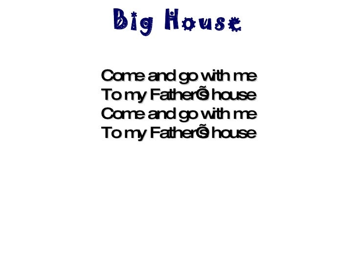 Big House Come and go with me To my Father's house Come and go with me To my Father's house