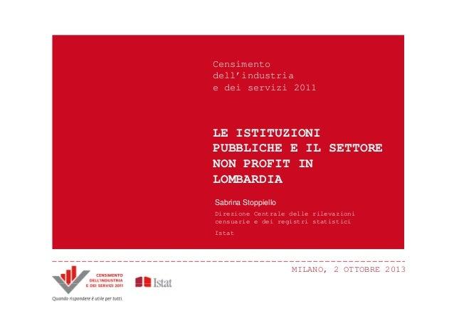 MILANO, 2 OTTOBRE 2013 LE ISTITUZIONI PUBBLICHE E IL SETTORE NON PROFIT IN LOMBARDIA Censimento dell'industria e dei servi...