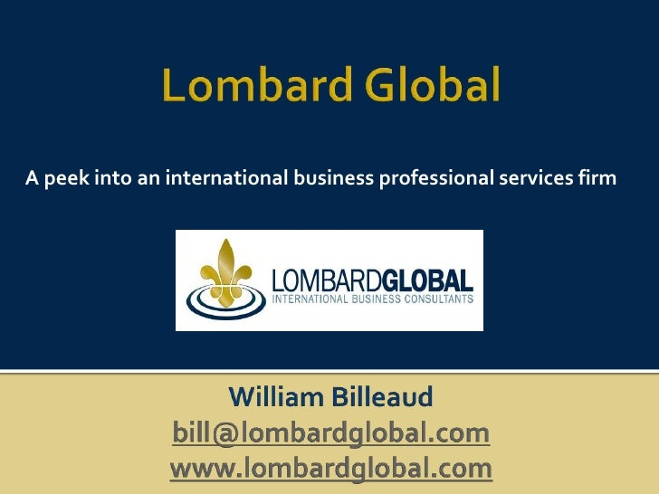 Lombard Global<br />A peek into an international business professional services firm<br />William Billeaud<br />bill@lomba...