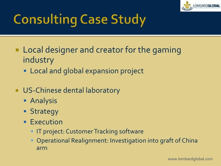 Consulting Case Study<br />Local designer and creator for the gaming industry<br />Local and global expansion project<br /...