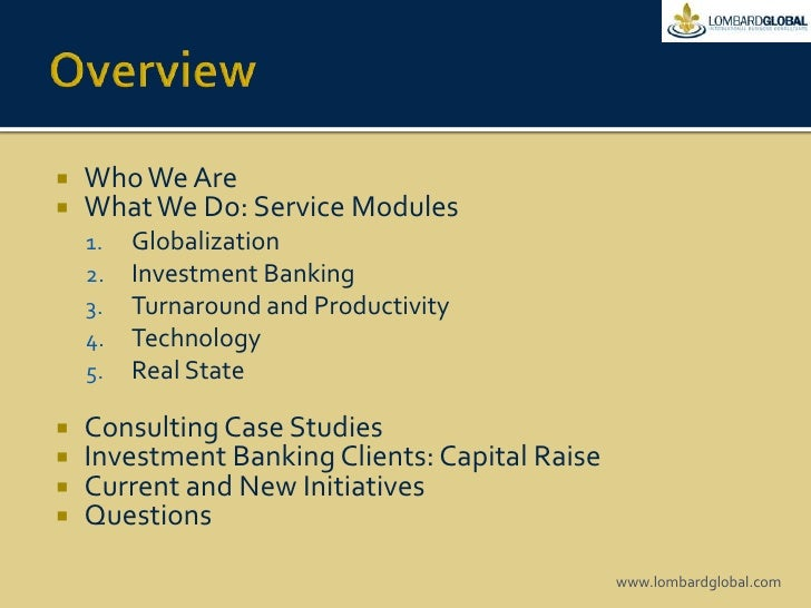 Overview<br />Who We Are<br />What We Do: Service Modules<br />Globalization<br />Investment Banking<br />Turnaround and P...