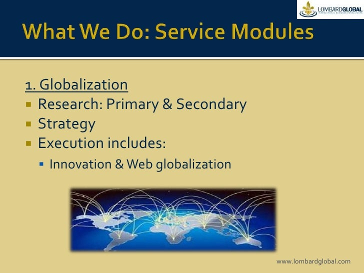 What We Do: Service Modules<br />1. Globalization <br />Research: Primary & Secondary<br />Strategy <br />Execution includ...