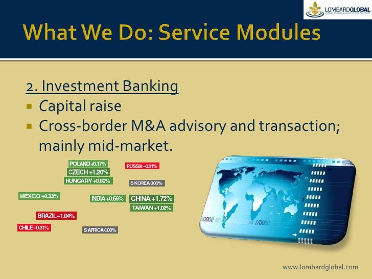 What We Do: Service Modules<br />2. Investment Banking<br />Capital raise<br />Cross-border M&A advisory and transaction; ...
