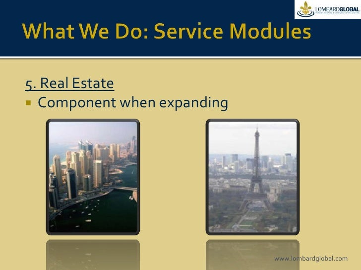 What We Do: Service Modules<br />5. Real Estate<br />Component when expanding<br />www.lombardglobal.com<br />