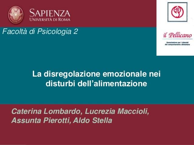 Facoltà di Psicologia 2 Caterina Lombardo, Lucrezia Maccioli, Assunta Pierotti, Aldo Stella La disregolazione emozionale n...
