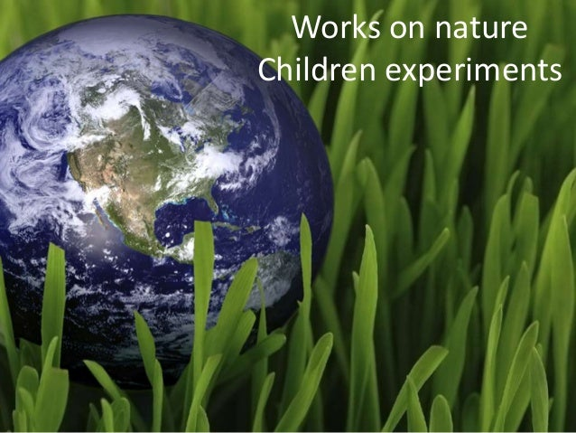 Works on nature  Children experiments