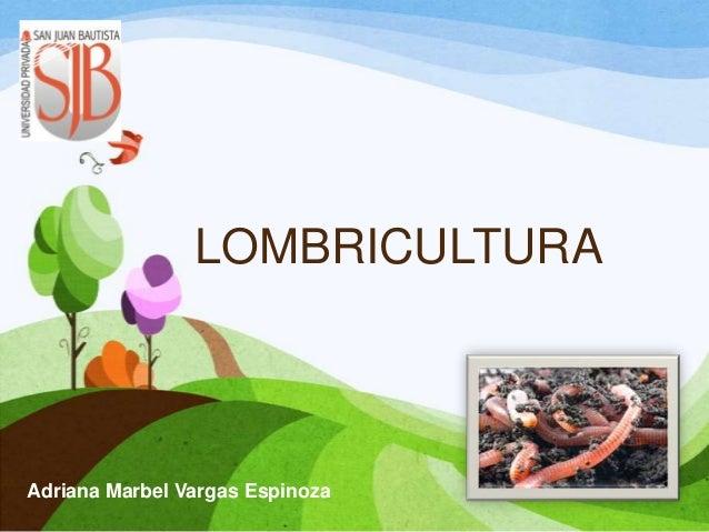 LOMBRICULTURA Adriana Marbel Vargas Espinoza