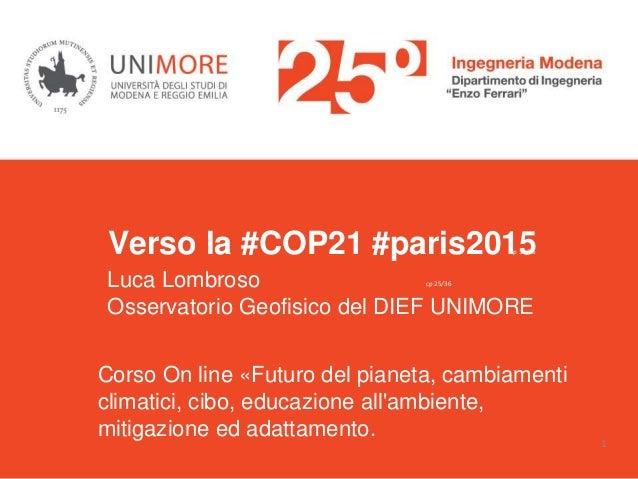 Luca Lombroso: Verso la #COP21 #paris2015 Verso la #COP21 #paris2015 Luca Lombroso Osservatorio Geofisico del DIEF UNIMORE...