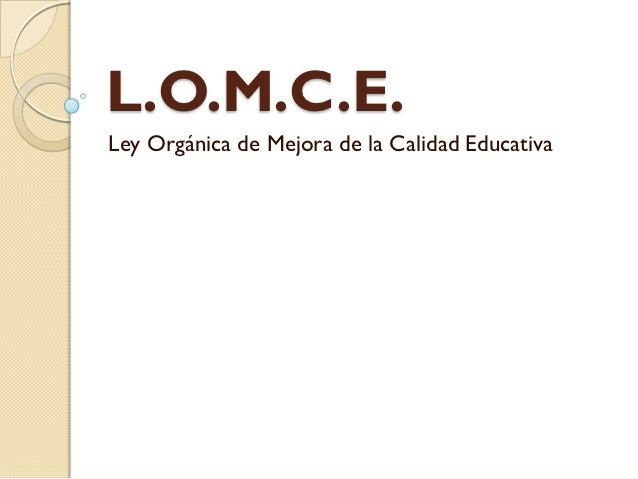 L.O.M.C.E.Ley Orgánica de Mejora de la Calidad Educativa
