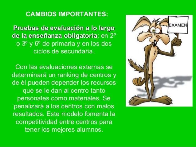 CAMBIOS IMPORTANTES:Pruebas de evaluación a lo largode la enseñanza obligatoria: en 2º                  obligatoria o 3º y...