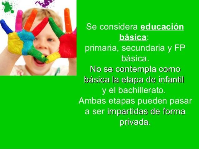 Se considera educación          básica: primaria, secundaria y FP           básica.  No se contempla como básica la etapa ...