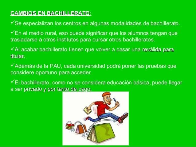 CAMBIOS EN BACHILLERATO:           BACHILLERATOSe especializan los centros en algunas modalidades de bachillerato.En el ...