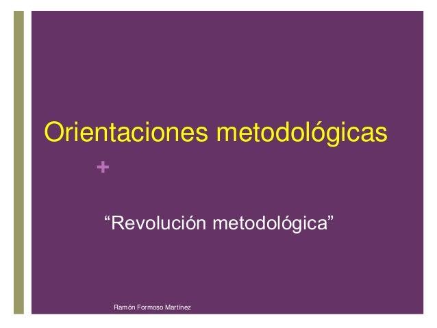 """Orientaciones metodológicas  +  """"Revolución metodológica""""  Ramón Formoso Martínez"""