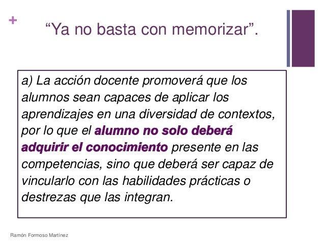 """+  """"Ya no basta con memorizar"""".  a) La acción docente promoverá que los  alumnos sean capaces de aplicar los  aprendizajes..."""
