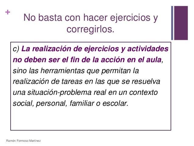 +  No basta con hacer ejercicios y  corregirlos.  c) La realización de ejercicios y actividades  no deben ser el fin de la...