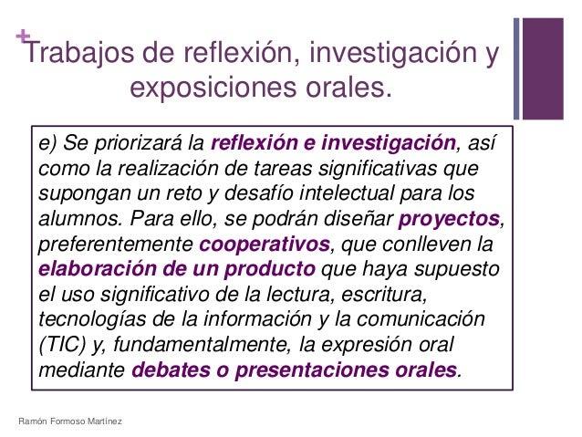 +  Trabajos de reflexión, investigación y  exposiciones orales.  e) Se priorizará la reflexión e investigación, así  como ...