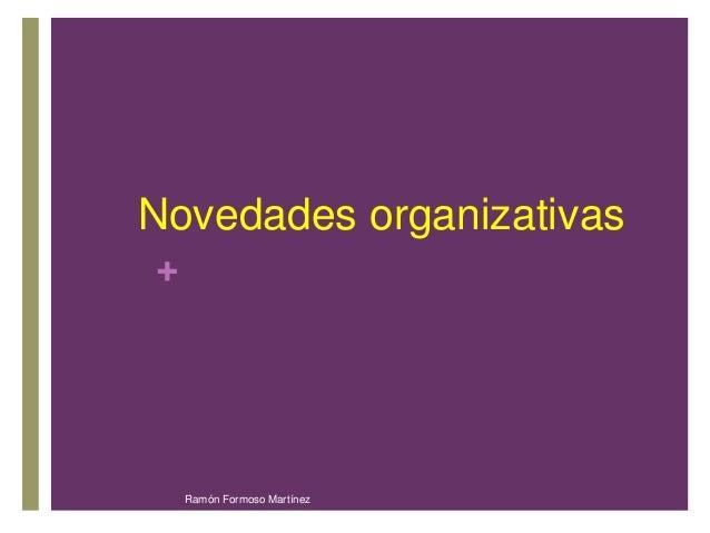 Novedades organizativas  +  Ramón Formoso Martínez