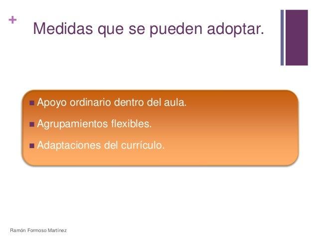 +  Medidas que se pueden adoptar.   Apoyo ordinario dentro del aula.   Agrupamientos flexibles.   Adaptaciones del curr...