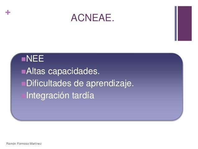+  ACNEAE.  NEE  Altas capacidades.  Dificultades de aprendizaje.  Integración tardía  Ramón Formoso Martínez