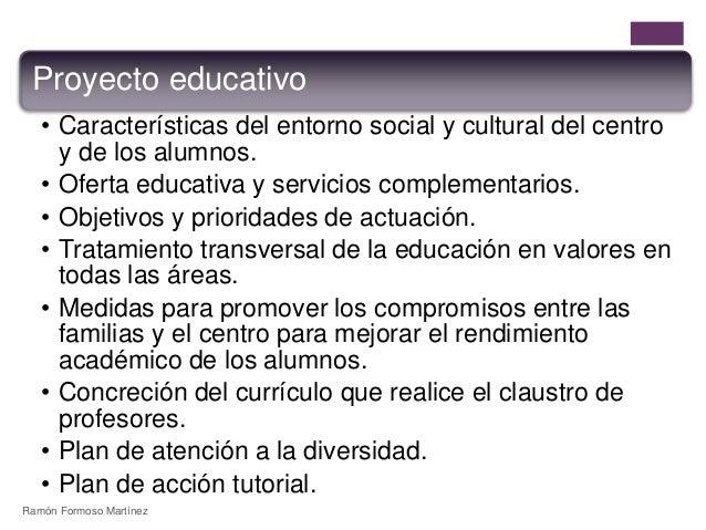 Proyecto educativo  • Características del entorno social y cultural del centro  y de los alumnos.  • Oferta educativa y se...