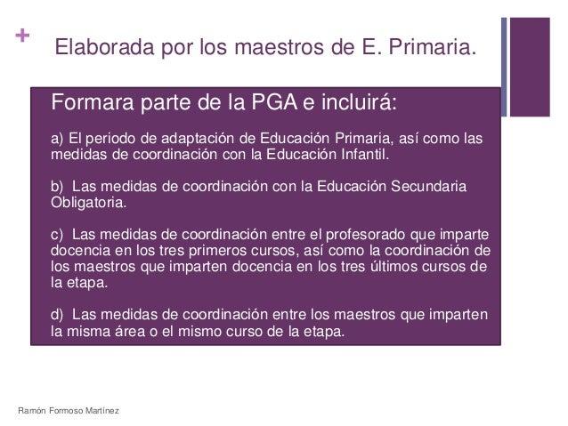 +  Elaborada por los maestros de E. Primaria.  Formara parte de la PGA e incluirá:   a) El periodo de adaptación de Educ...