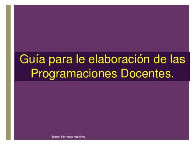 Guía para le elaboración de las  Programaciones +  Docentes.  Ramón Formoso Martínez