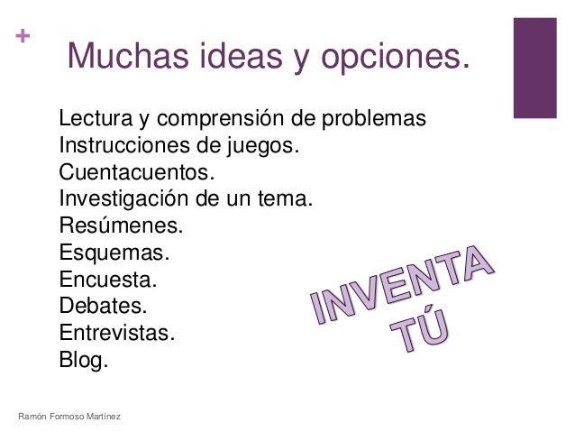 +  Muchas ideas y opciones.  Lectura y comprensión de problemas  Instrucciones de juegos.  Cuentacuentos.  Investigación d...