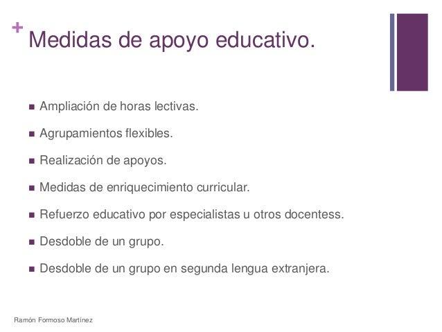 +  Medidas de apoyo educativo.   Ampliación de horas lectivas.   Agrupamientos flexibles.   Realización de apoyos.   M...