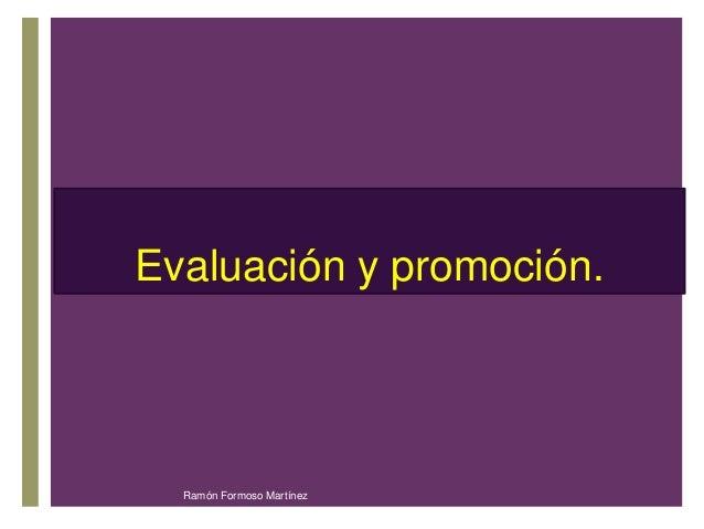 E+valuación y promoción.  Ramón Formoso Martínez