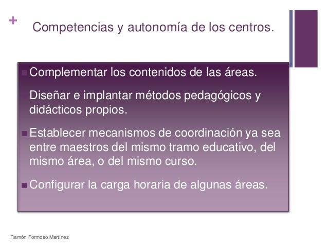 +  Competencias y autonomía de los centros.  Complementar los contenidos de las áreas.   Diseñar e implantar métodos ped...