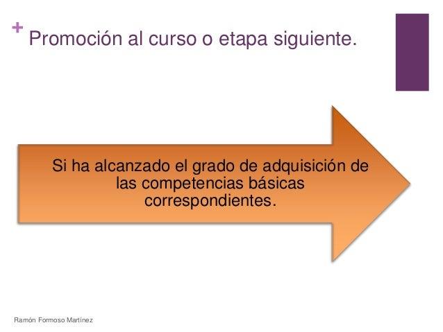 +  Promoción al curso o etapa siguiente.  Si ha alcanzado el grado de adquisición de  las competencias básicas  correspond...