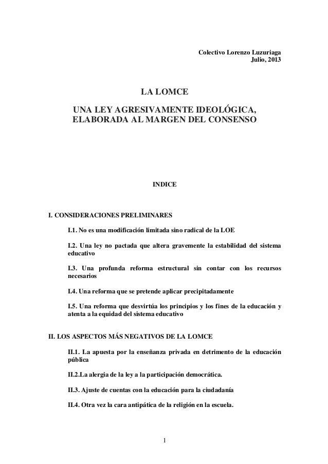 1 Colectivo Lorenzo Luzuriaga Julio, 2013 LA LOMCE UNA LEY AGRESIVAMENTE IDEOLÓGICA, ELABORADA AL MARGEN DEL CONSENSO INDI...