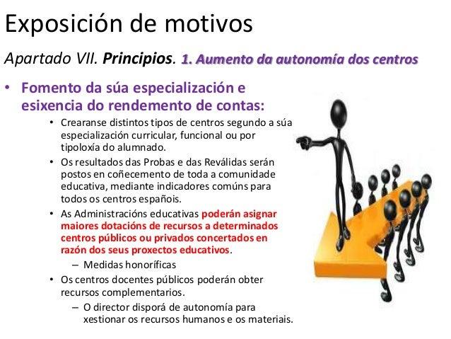 Exposición de motivosApartado VII. Principios. 1. Aumento da autonomía dos centros• Fomento da súa especialización e  esix...