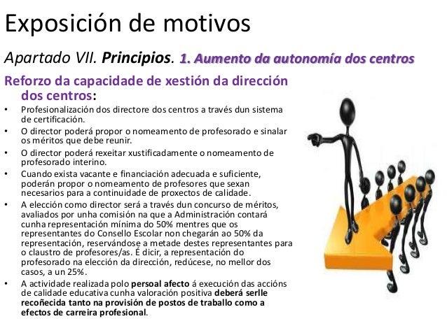 Exposición de motivosApartado VII. Principios. 1. Aumento da autonomía dos centrosReforzo da capacidade de xestión da dire...