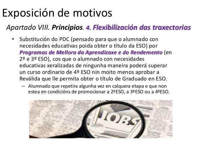 Exposición de motivosApartado VIII. Principios. 4. Flexibilización das traxectorias • Substitución do PDC (pensado para qu...