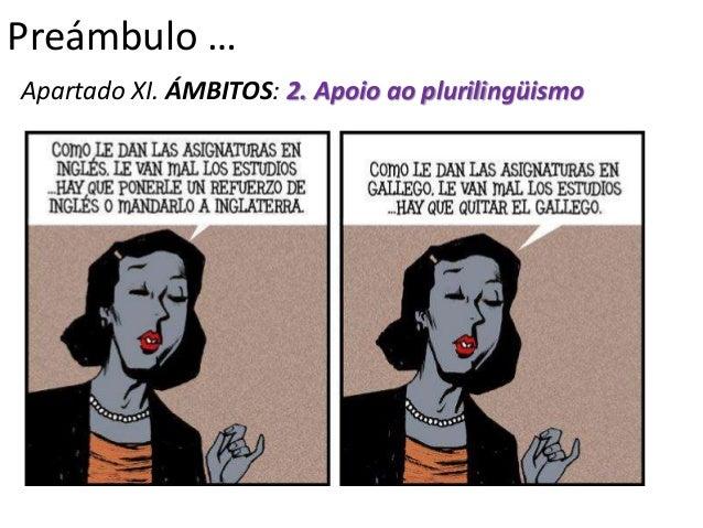 Preámbulo …Apartado XI. ÁMBITOS: 2. Apoio ao plurilingüismo• Para conseguir que os estudantes se desenvolvan  con fluidez ...