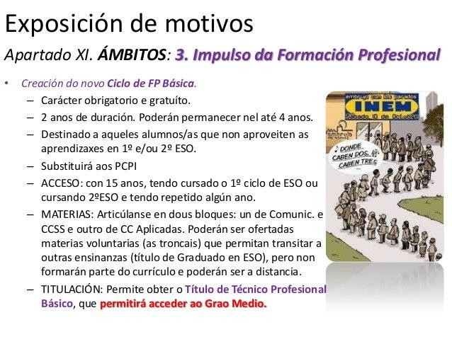 Exposición de motivosApartado XI. ÁMBITOS: 3. Impulso da Formación Profesional•   Creación do novo Ciclo de FP Básica.    ...