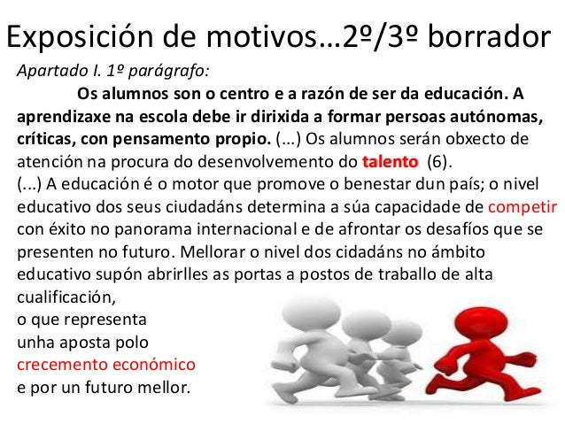 Exposición de motivos…2º/3º borradorApartado I. 1º parágrafo:          Os alumnos son o centro e a razón de ser da educaci...