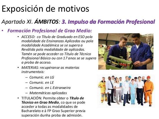 Exposición de motivosApartado XI. ÁMBITOS: 3. Impulso da Formación Profesional• Formación Profesional de Grao Medio:      ...