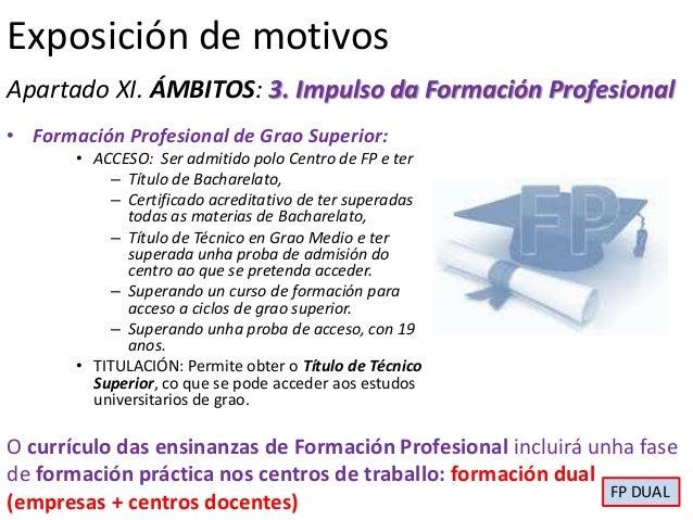 Exposición de motivosApartado XI. ÁMBITOS: 3. Impulso da Formación Profesional• Formación Profesional de Grao Superior:   ...