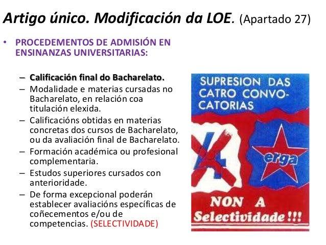 Artigo único. Modificación da LOE. (Apartado 27)• PROCEDEMENTOS DE ADMISIÓN EN  ENSINANZAS UNIVERSITARIAS:  – Calificación...