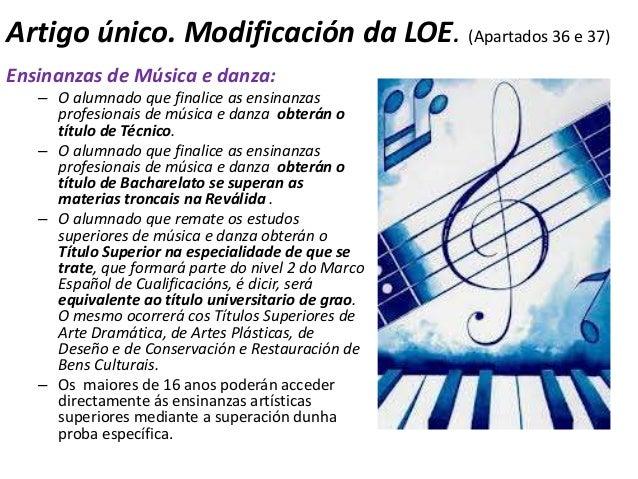 Artigo único. Modificación da LOE. (Apartados 36 e 37)Ensinanzas de Música e danza:   – O alumnado que finalice as ensinan...