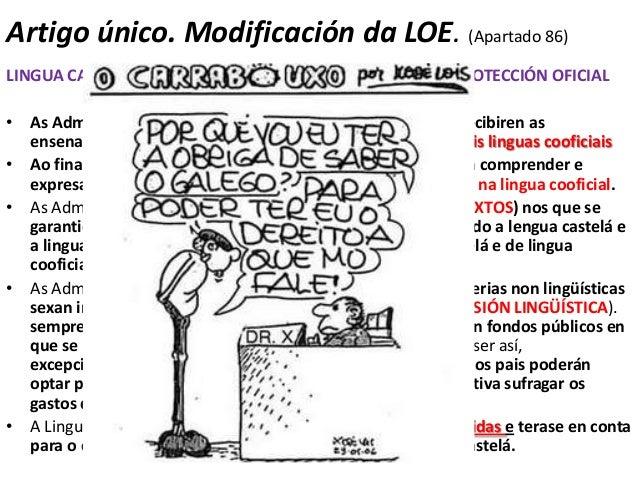 Artigo único. Modificación da LOE. (Apartado 86)LINGUA CASTELÁ, LINGUAS COOFICIAIS E LINGUAS QUE CON PROTECCIÓN OFICIAL• A...