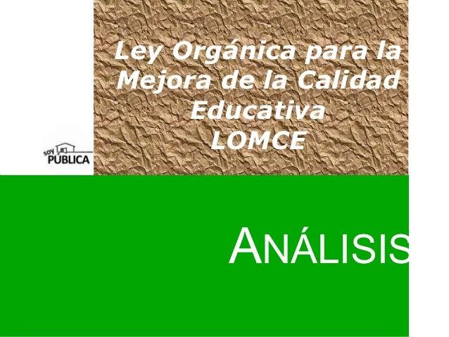 Ley Orgánica para laMejora de la Calidad     Educativa      LOMCE       ANÁLISIS