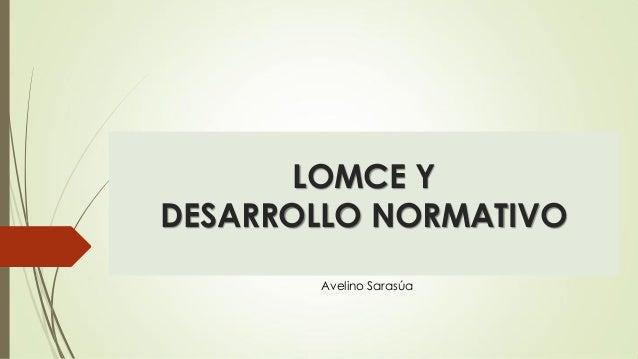 LOMCE Y DESARROLLO NORMATIVO Avelino Sarasúa