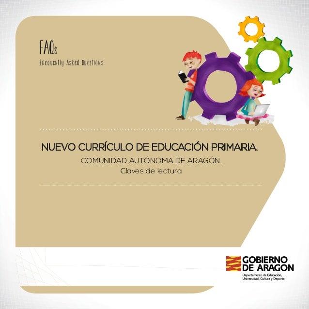 Fr e q u e nt l y A s ke d Q u e st i o n s  NUEVO CURRÍCULO DE EDUCACIÓN PRIMARIA.  COMUNIDAD AUTÓNOMA DE ARAGÓN.  Claves...