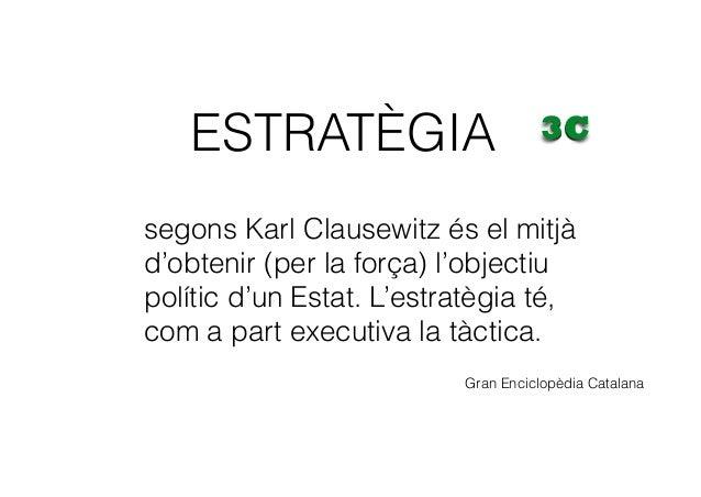 segons Karl Clausewitz és el mitjà d'obtenir (per la força) l'objectiu polític d'un Estat. L'estratègia té, com a part exe...