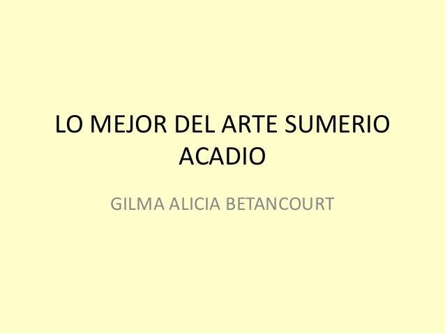 LO MEJOR DEL ARTE SUMERIO ACADIO GILMA ALICIA BETANCOURT